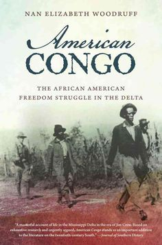 In 1921 freedom fighter William Pickens described the Mississippi River Valley as the American Congo. Nan Woodruff argues that the African Congo under Belgiums King Leopold II is an apt metaphor for Black History Books, Black History Facts, Black Books, African American Books, African American Fashion, Books To Read, My Books, American Freedom, Positive Images