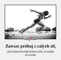 Zawsze próbuj z całych sił, - żebyś potem nie mógł zarzucić sobie, że starałeś sięza mało. Running Motivation, Study Motivation, Sport Inspiration, Positive Mind, Motto, Personal Development, Psychology, Bodybuilding, Health Fitness
