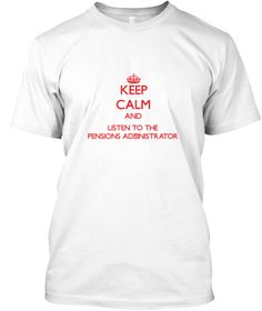 Keep Calm Listen Pensions Administrator White T-Shirt Front - This is the perfect gift for someone who loves Pensions Administrator. Thank you for visiting my page (Related terms: Keep Calm and Carry On,Keep Calm and listen to the a Pensions Administrator,Pensions Administrator,p ...)