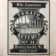 William Lawrence was a grocer in Boston for decades. From the 1830s to the 1850s he kept a shop on Batterymarch St. where he sold dry goods, spices, and sweets.  He also, apparently, sold his own brand of tomato ketchup. This wood-engraved label design was made for him by artist Albert Alden in the 1840s. Americans had been eating tomato ketchup since colonial & by the nineteenth century Massachusetts  newspapers were full of recipes -- we apparently liked to eat it with our oysters, spoon…