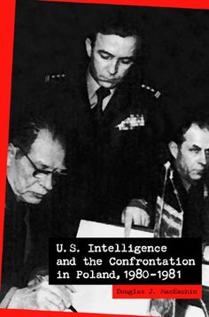 U.S. Intelligence and the Confrontation in Poland, 1980-1981 by Douglas MacEachin,http://www.amazon.com/dp/0271022108/ref=cm_sw_r_pi_dp_M0Tysb0PM9H74YQS