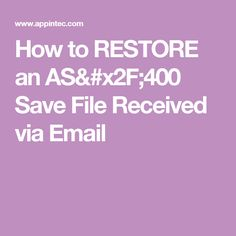 How to RESTORE an AS/400 Save File Received via Email