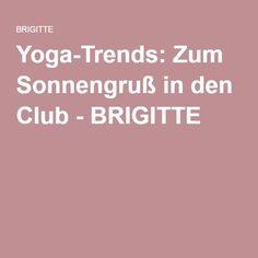 Yoga-Trends: Zum Sonnengruß in den Club - BRIGITTE