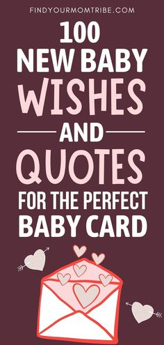 Finding it hard to write the perfect baby card for a loved one? These 100 new baby wishes and quotes will get you inspired in no time. | baby card messages | what to write in a baby card | wishes for baby | baby boy cards | baby girl cards | baby congratulations | #NewBabyWishes #NewBabyQuotes Newborn Baby Quotes, New Baby Quotes, Cute Baby Quotes, Baby Girl Quotes, New Baby Wishes, Baby Shower Wishes, Baby Card Messages, Baby Captions, Baby Boy Cards