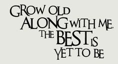 Wall Decor Plus More - Grow Old Along With Me The Best Is Yet To Be Quote, $18.00 (http://www.walldecorplusmore.com/grow-old-along-with-me-the-best-is-yet-to-be-quote/)