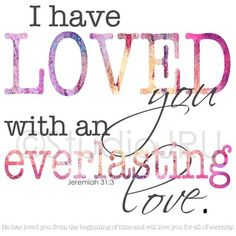 Inspirational Art, Scripture Art, Everlasting Love, Art Print | StudioJRU  I have loved you with an everlasting love. Jeremiah 31:3
