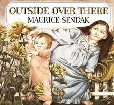 Outside Over There ~ Maurice Sendak*