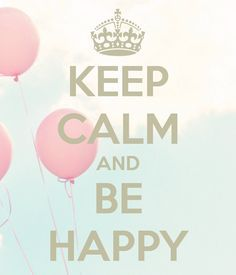 Keep Calm and Be Happy!