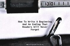 How To Write A Beginning And An Ending That Readers Will Never Forget - Writers Write