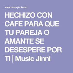 HECHIZO CON CAFE PARA QUE TU PAREJA O AMANTE SE DESESPERE POR TI   Music Jinni