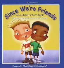 books about autism: talks about two boys that are friends, one who has autism. It explains all the activities that they can do together, the disability doesn't matter.