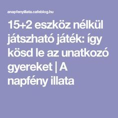 15+2 eszköz nélkül játszható játék: így kösd le az unatkozó gyereket | A napfény illata Diy For Kids, Montessori, Homeschool, Parenting, Teaching, Activities, Education, Children, Baba