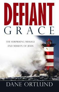 Defiant Grace: The Surprising Message and Mission of Jesus by Dane Ortlund