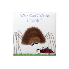 Why Can't We Be Friends~ Ceramic Tile  $12.95