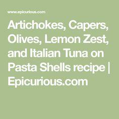 Artichokes, Capers, Olives, Lemon Zest, and Italian Tuna on Pasta Shells recipe | Epicurious.com