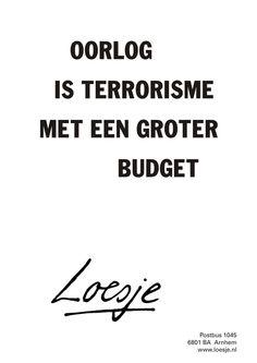 Oorlog is terrorisme met een groter budget - Loesje