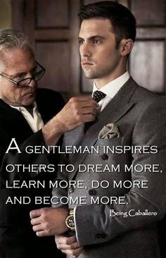 A gentleman inspires others to dream more, learn more, do more and become more. … A gentleman inspires others to dream more, learn more, do more and become more. -Being Caballero- Short Article on what it means to be an Alpha. Gentleman Stil, Style Gentleman, Gentleman Rules, English Gentleman, Southern Gentleman, Gentlemans Club, 007 Casino Royale, Great Quotes, Inspirational Quotes
