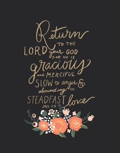 Return to the Lord your God for he is glorious and merciful | Joel 2:13 | | keeping faith