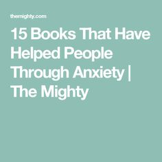 15 Books That Have Helped People Through Anxiety | The Mighty