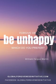 Forgive or be unhapp