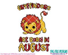 Gryffindors Are Born In August SVG Cut File Set