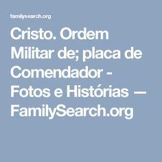 Cristo. Ordem Militar de; placa de Comendador - Fotos e Histórias — FamilySearch.org