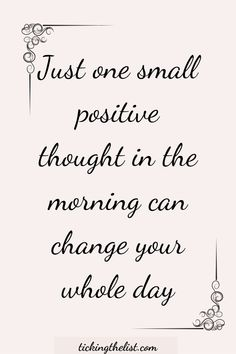 Just one small positive thought in the morning can change your whole day. It really can. And I've put together a list of 50 motivational quotes you can read each morning.