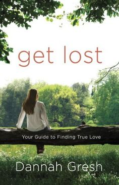 Get Lost: Your Guide to Finding True Love by Dannah Gresh