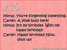 Happy birthday! Now, shut up! ~ The Red Pyramid