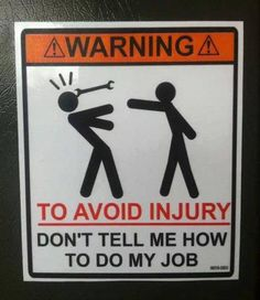 Warning To Avoid Injury Don't Tell Me How To Do My Job funny jokes lol funny sayings joke humor funny pictures funny signs hysterical funny images Memes Humor, Humor 2015, Intj Humor, Ecards Humor, Funny Quotes, Funny Memes, Hilarious, Sarcastic Quotes, Funny Sarcastic