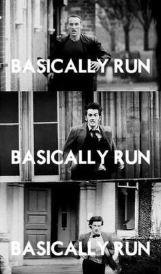 Doctor Who// lots of running. Maybe I should be a companion to the doctor, it would help me stay in shape X)