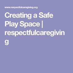 Creating a Safe Play Space | respectfulcaregiving
