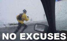 No Excuse baby!!!