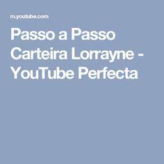 Passo a Passo Carteira Lorrayne - YouTube Perfecta