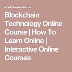 Blockchain Technology Online Course | How To Learn Online | Interactive Online Courses