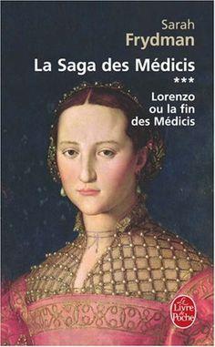 La Saga des Médicis, Tome 3 : Lorenzo ou la fin des Médicis de Sarah Frydman Excellent avant de visiter Florence.