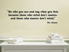 Be who you are and say what you feel because by edgelinegraphics, $23.50