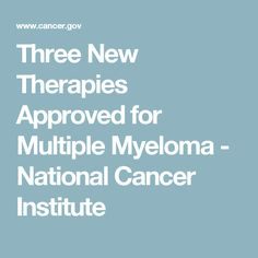 Three New Therapies Approved for Multiple Myeloma - National Cancer Institute