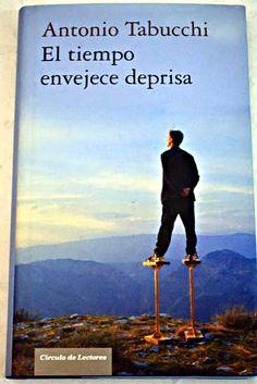 El tiempo envejece deprisa : nueve historias / Antonio Tabucchi ; traducción de Carlos Gumpert. -- Barcelona : Crculo de Lectores, D. L. 2010 en http://absysnet.bbtk.ull.es/cgi-bin/abnetopac?TITN=541967