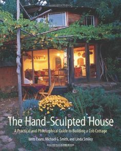 The Hand-Sculpted House: A Practical and Philosophical Guide to Building a Cob Cottage: The Real Goods Solar Living Book by [Evans, Ianto, Smith, Michael G., Smiley, Linda]
