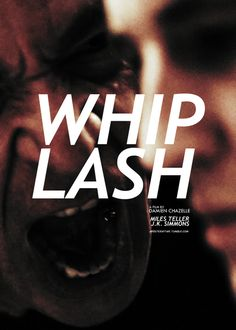 Whiplash- Director: Damien Chazelle Miles Teller, J.K. Simmons - Intense - what a performance
