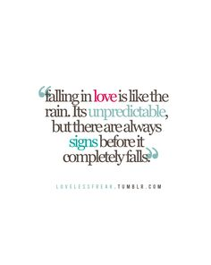 Falling in Love is like the rain. It's unpredictable, but there are always signs before it completely falls.
