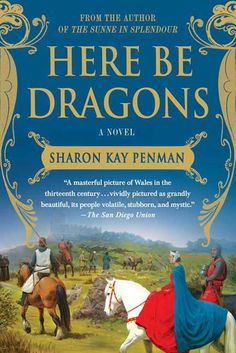 Here Be Dragons by Sharon Kay Penman. The novel is the first in a trilogy known as the Welsh Princes series set in medieval England, Wales and France that feature the Plantagenet kings.