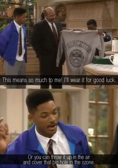 Fresh Prince of Bel Air. No, just use the large sweater to cover the ozone hole in the atmosphere.
