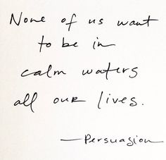 Jane Austen Quotes: None of us want to be in calm waters all our lives.
