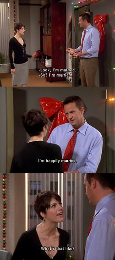 I'm happily married - Chandler