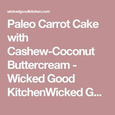 Paleo Carrot Cake with Cashew-Coconut Buttercream - Wicked Good KitchenWicked Good Kitchen