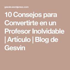 10 Consejos para Convertirte en un Profesor Inolvidable   Artículo   Blog de Gesvin