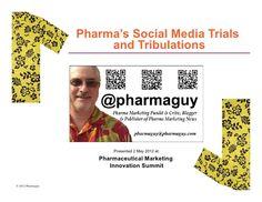 Pharma Social Media Trials & Tribulations by Pharmaguy, via Slideshare
