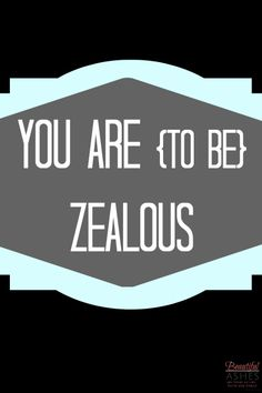 As Christians we are many things in Christ and we are also called to live certain ways as Christians. Today we're looking at being zealous Christians.